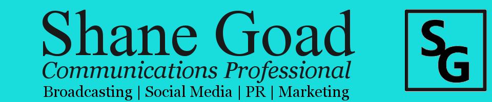 Shane Goad – Broadcasting | Social Media | PR | Marketing